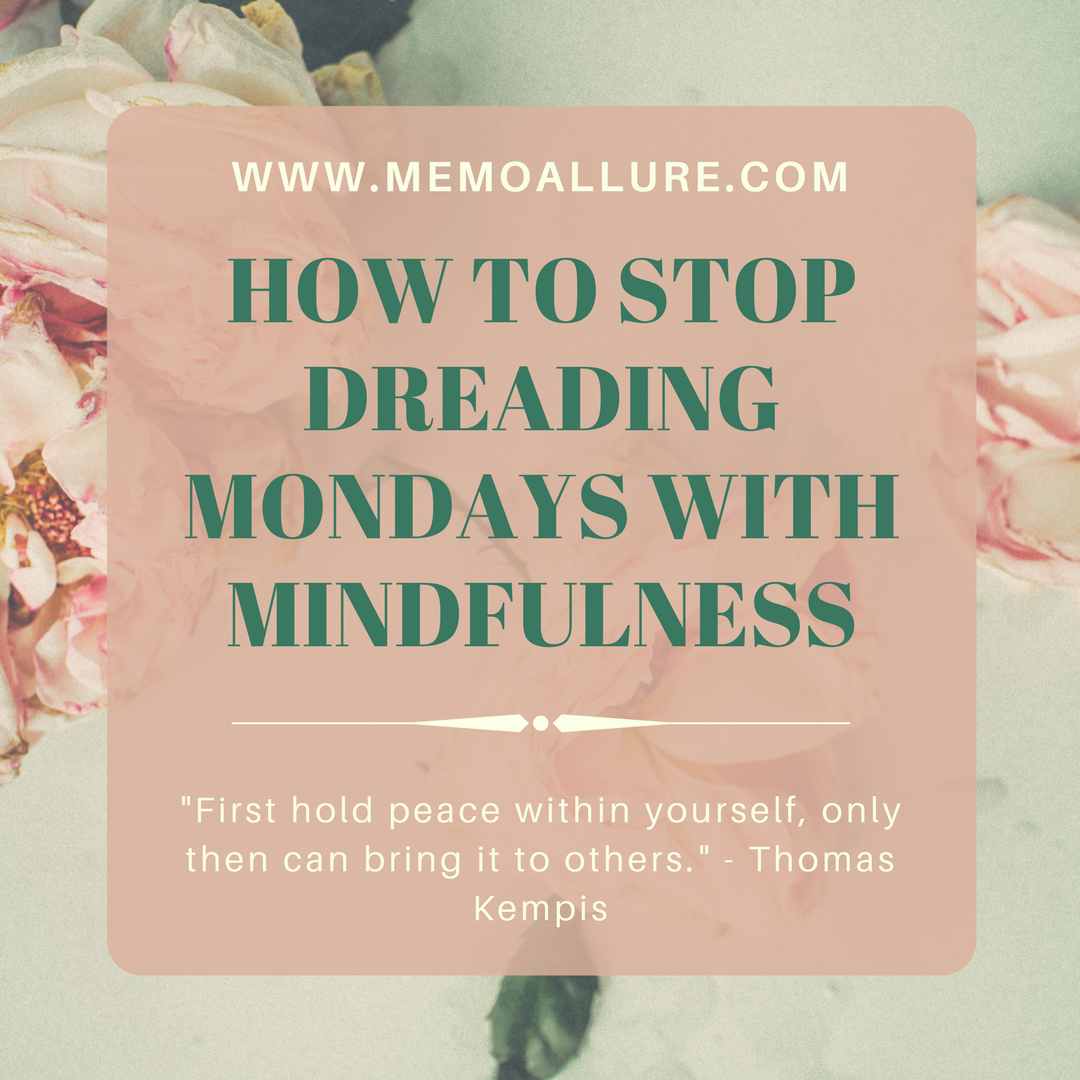 How to Stop Dreading Monday's With Mindfulness
